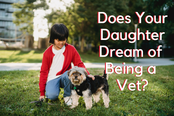 Does Your Daughter Dream of Being a Vet?